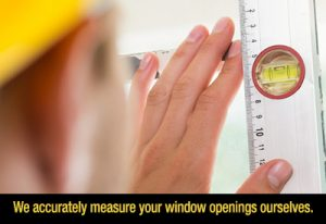 We accurately measure your window opening.